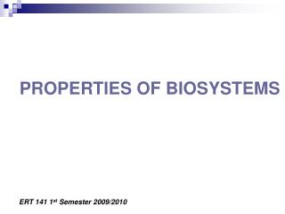 PROPERTIES OF BIOSYSTEMS