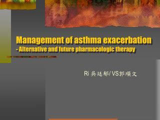 Management of asthma exacerbation - Alternative and future pharmacologic therapy