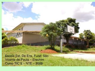 Escola Est. De Ens. Fund. São Vicente de Paula – Erechim Curso TIC'S – NTE – 2009