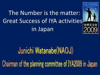 The Number is the matter: Great Success of IYA activities  in Japan
