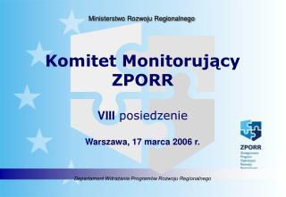 Komitet Monitorujący ZPORR VIII  posiedzenie Warszawa, 17 marca 2006 r.