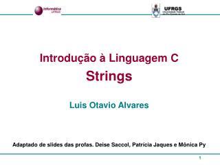 Introdução à Linguagem C Strings  Luis Otavio Alvares
