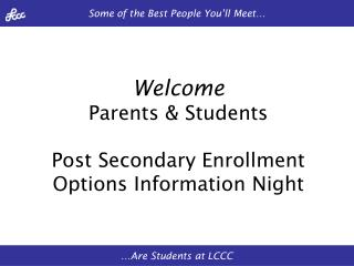Welcome Parents & Students Post Secondary Enrollment Options Information Night