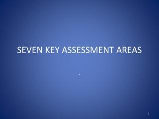 SEVEN KEY ASSESSMENT AREAS