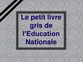 Le petit livre gris de l'Education Nationale