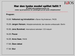 Program: 15.00:  Velkomst og introduktion v/Søren Kaj Andersen, FAOS