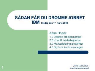 SÅDAN FÅR DU DRØMMEJOBBET  IBM  TIrsdag den 17. marts 2009