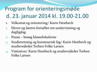 Program for orienteringsmøde  d. 23. januar 2014 kl. 19.00-21.00