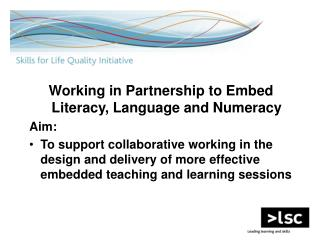 Working in Partnership to Embed Literacy, Language and Numeracy Aim: