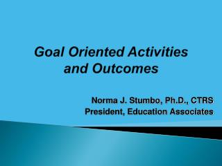 Goal Oriented Activities  and Outcomes