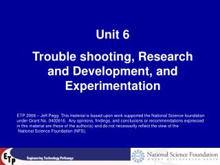 Unit 6 Trouble shooting, Research and Development, and Experimentation