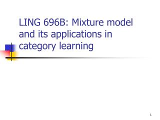 LING 696B: Mixture model and its applications in category learning