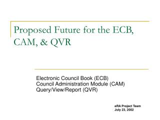 Proposed Future for the ECB, CAM,  QVR
