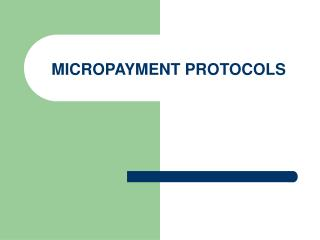 MICROPAYMENT PROTOCOLS