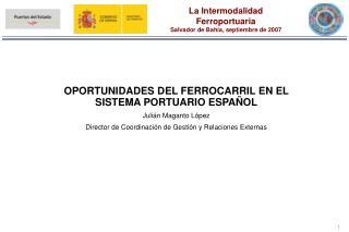 OPORTUNIDADES DEL FERROCARRIL EN EL SISTEMA PORTUARIO ESPAÑOL Julián Maganto López