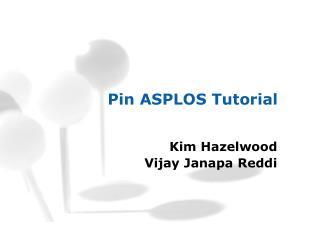 Pin ASPLOS Tutorial