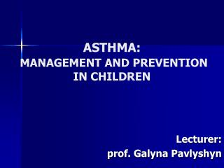ASTHMA : MANAGEMENT  A ND PREVENTION IN CHILDREN