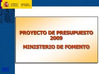 PROYECTO DE PRESUPUESTO 2009 MINISTERIO DE FOMENTO