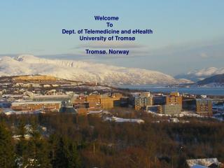 Welcome      To  Dept. of Telemedicine and eHealth University of Tromsø Tromsø. Norway