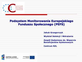 Podsystem Monitorowania Europejskiego Funduszu Społecznego (PEFS)