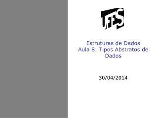 Estruturas de Dados Aula 8: Tipos Abstratos de Dados