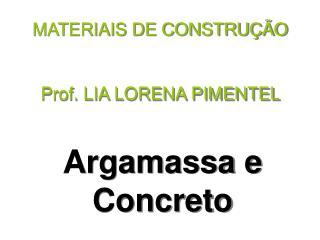 MATERIAIS DE CONSTRUÇÃO Prof. LIA LORENA PIMENTEL