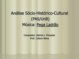 Análise Sócio-Histórico-Cultural (PAS/UnB) Música:  Pega Ladrão