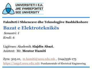 Fakulteti i Shkencave dhe Teknologjive Bashkëkohore Bazat e Elektroteknikës  Semestri: I Kredi: 6