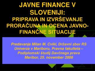 JAVNE FINANCE V SLOVENIJI:  PRIPRAVA IN IZVRŠEVANJE PRORAČUNA IN OCENA JAVNO-FINANČNE SITUACIJE