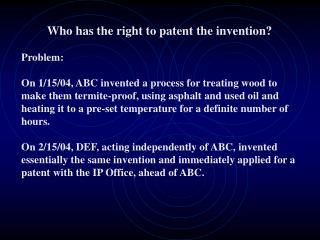 Who has the right to patent the invention? Problem: