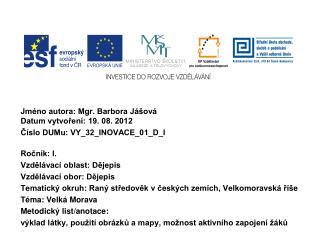 Jm�no autora: Mgr. Barbora J�ov� Datum vytvo?en�: 19. 08. 2012 ?�slo DUMu: VY_32_INOVACE_01_D_I