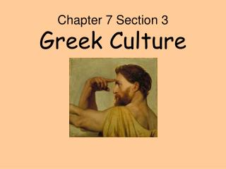 Chapter 7 Section 3 Greek Culture