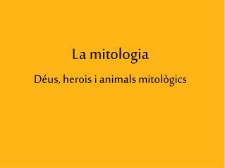 La mitologia Déus, herois i animals mitològics