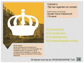 TIJDVAK 6 Tijd van regenten en vorsten Andere namen voor deze tijd: Gouden Eeuw (Nederland)