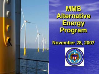 MMS  Alternative Energy  Program November 28, 2007