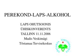 PEREKOND-LAPS-ALKOHOL