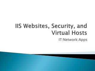 IIS Websites, Security, and Virtual Hosts