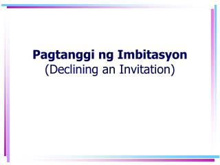 Pagtanggi ng Imbitasyon (Declining an Invitation)