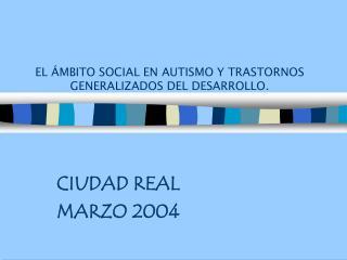 EL ÁMBITO SOCIAL EN AUTISMO Y TRASTORNOS GENERALIZADOS DEL DESARROLLO.