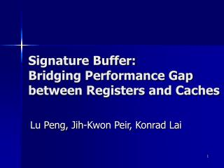 Signature Buffer:  Bridging Performance Gap between Registers and Caches