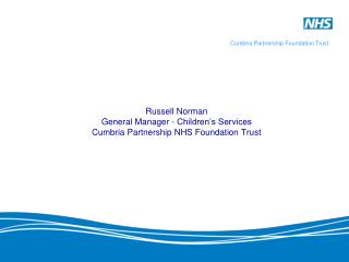 Russell Norman General Manager - Children's Services Cumbria Partnership NHS Foundation Trust