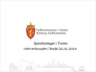 Sjumilssteget i Troms Nettverksmøte i Bodø 22.01.2013