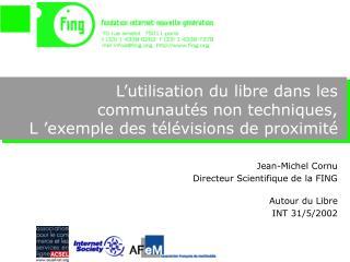 Jean-Michel Cornu Directeur Scientifique de la FING Autour du Libre INT 31/5/2002
