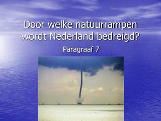Door welke natuurrampen wordt Nederland bedreigd?