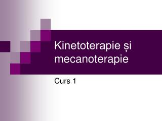 Kinetoterapie și mecanoterapie