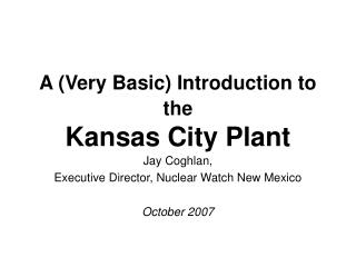 A (Very Basic) Introduction to the Kansas City Plant