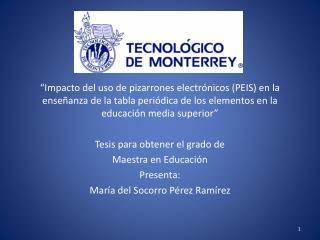 Tesis para obtener el grado de Maestra en Educación Presenta: María del Socorro Pérez Ramírez