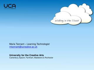 Maria Tannant – Learning Technologist mtannant@ucreative.ac.uk University for the Creative Arts