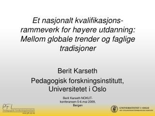 Berit Karseth  Pedagogisk forskningsinstitutt, Universitetet i Oslo