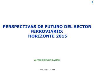PERSPECTIVAS DE FUTURO DEL SECTOR FERROVIARIO:  HORIZONTE 2015